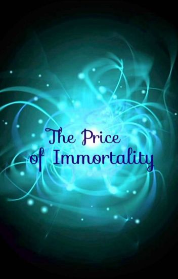 The Price of Immortality