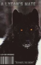 A Lycan's Mate (on hold, to be edited) by lovexread