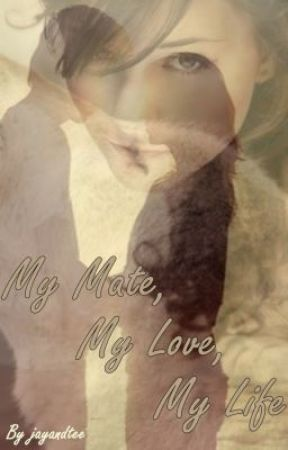 My Mate, My Love, My Life (Restricted Chapters) by jayandtee
