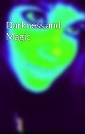 Darkness and Magic by HeatherLove343