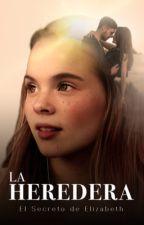 La Heredera (2) El Secreto de Elizabeth by PoliiOC