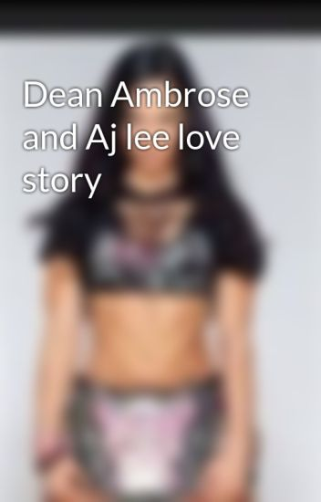 Aj lee and dean ambrose dating history