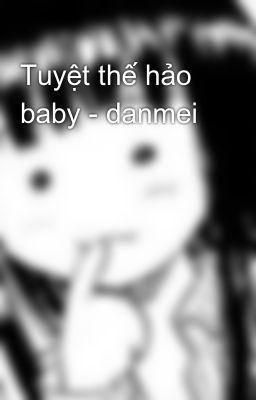 Tuyệt thế hảo baby - danmei
