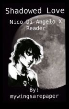 Shadowed love - Reader x Nico di Angelo by mywingsarepaper