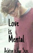 Love is Mental | a.i. a.u. by Ashton_is_bae_5sos