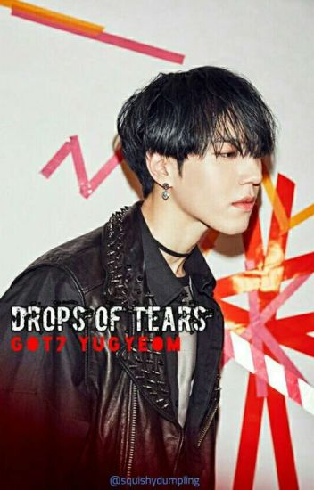 Drops of Tears || Kim Yugyeom [COMPLETED]
