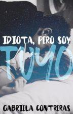 Idiota, pero soy tuyo  by AGBriela