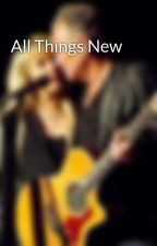 All Things New by Laceandpaperflowers