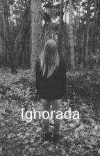 Ignorada by karolll123