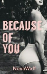 Because of You (Random/Infrequent Updates) by WxlfHaleyx