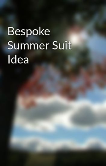 Bespoke Summer Suit Idea