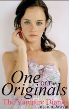 One Of The Originals (Vampire Diaries Fan Fic) by JessicaDawne