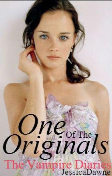 One Of The Originals (Vampire Diaries Fan Fic)