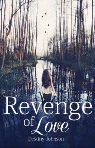 Revenge of Love by DestinyJohnson310