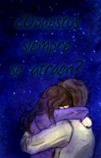 ¿Opuestos siempre se atraen? by MaiiDreamer