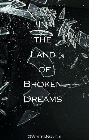 In the Land of Broken Dreams by GWritesNovels