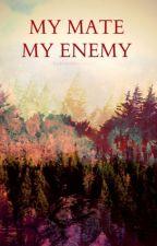 My Mate, My Enemy by katnisslerman16