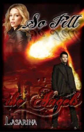 So Fell the Angels - Supernatural Fanfic/Fanfiction (Castiel Fan Fiction) by Lasarina