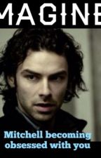 IMAGINE: Mitchell becoming obsessed with you by Aidanturnerimagines