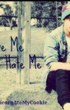 Love me, Hate me by MyUnicornAteMyCookie