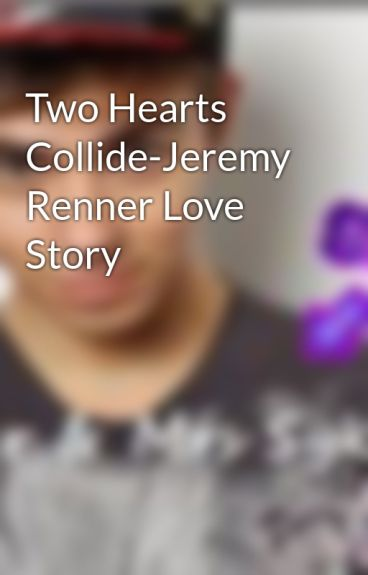 Two Hearts Collide-Jeremy Renner Love Story by TW_Heart_Vacancy