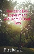Resident Evil: Experiment AR-9275B  Book Two by _Firehawk_
