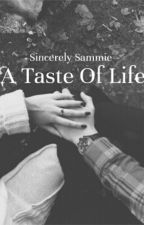 A Taste Of Life by _sincerelysammie