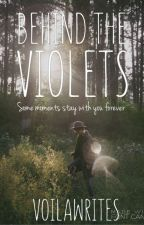 Behind the Violets by VoilaWrites