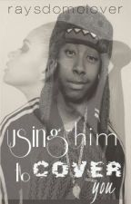 Using Him To Cover You ( 2nd Book To Why Me Ray Ray Love Story) by RaysDomoLover