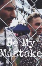 Be My Mistake by bandsruninmyveins