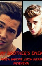 My Brother's Enemy (austin mahone/justin bieber fanfiction) by young_mindsim5