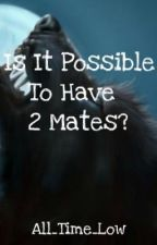 Is it possible to have 2 mates? (Werewolf Romance!) by All_Time_Low