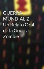 GUERRA MUNDIAL Z Un Relato Oral de la Guerra Zombie by Isurus