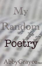 My Random Poetry by AbbyGrayce