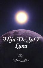 Hija De Sol Y Luna  by Nath_Love