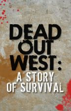Dead Out West: A Story of Survival by TeamMaggieGreene
