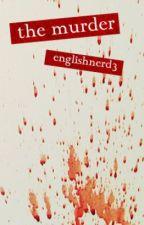 The Murder by englishnerd3