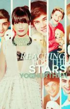 Reaching For The Stars (One Direction fanfic) by yoghurthan