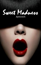 Sweet Madness by Aymooch