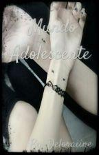 ~¤~Mundo Adolescente~¤~ by Deloraiine