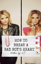 How To Break A Bad Boy's Heart by HopelesslyWanted