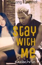 Stay With Me - TAEYANG ONESHOT by xxxibchrln