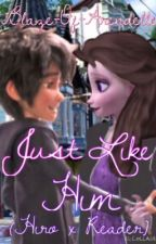 Just Like Him [Hiro Hamada x Reader] {COMPLETED} by Blaze-Of-Arendelle