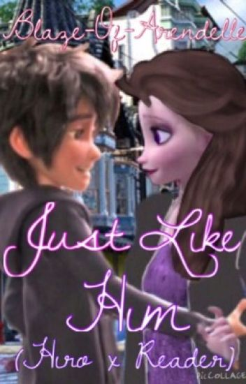 Just Like Him [Hiro Hamada x Reader] {COMPLETED}