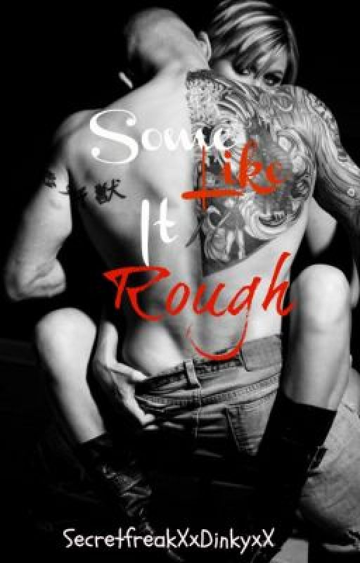 Some Like It Rough by SecretfreakXxDinkyxX