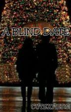 A BLIND DATE  by cutexfierce