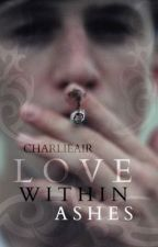 Love Within Ashes {Completed} by charlieair