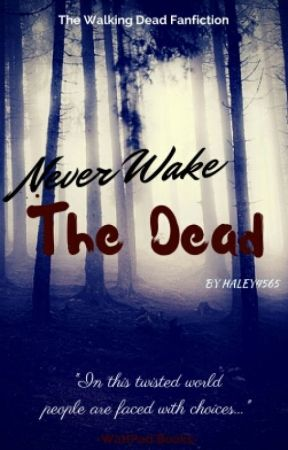 Never Wake The Dead (TWD Fanfic) by Haley4565
