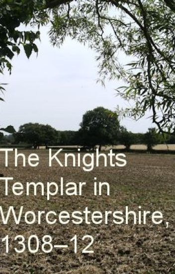 The Knights Templar in Worcestershire, 1308-12