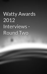 Watty Awards 2012 Interviews - Round Two by yme123
